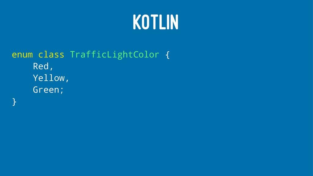 KOTLIN enum class TrafficLightColor { Red, Yell...