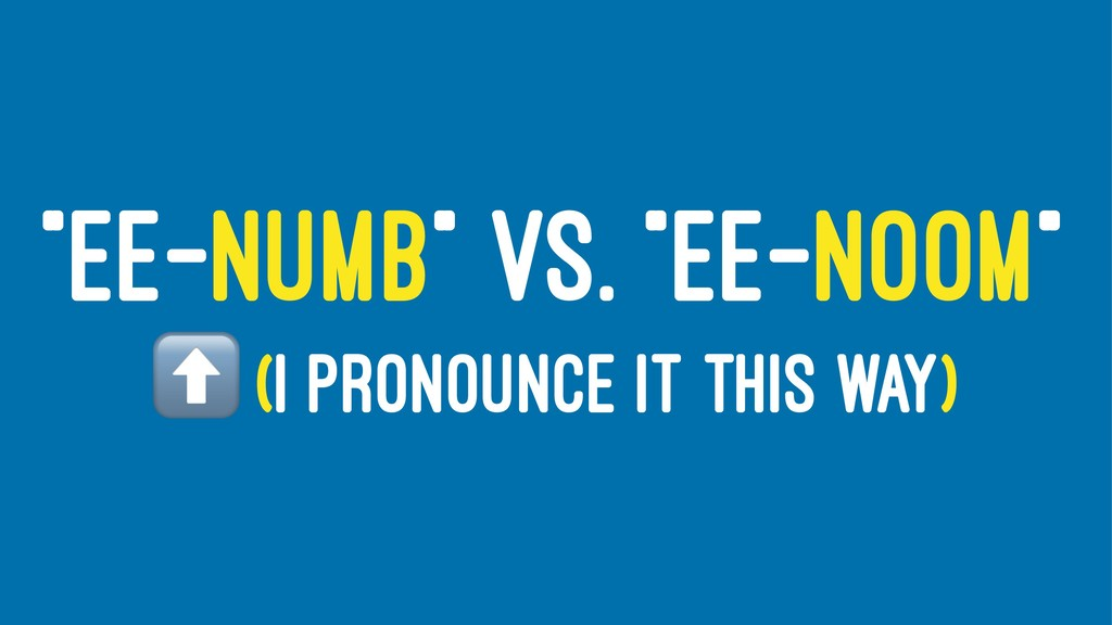 """EE-NUMB"" VS. ""EE-NOOM"" ⬆ (I PRONOUNCE IT THIS ..."