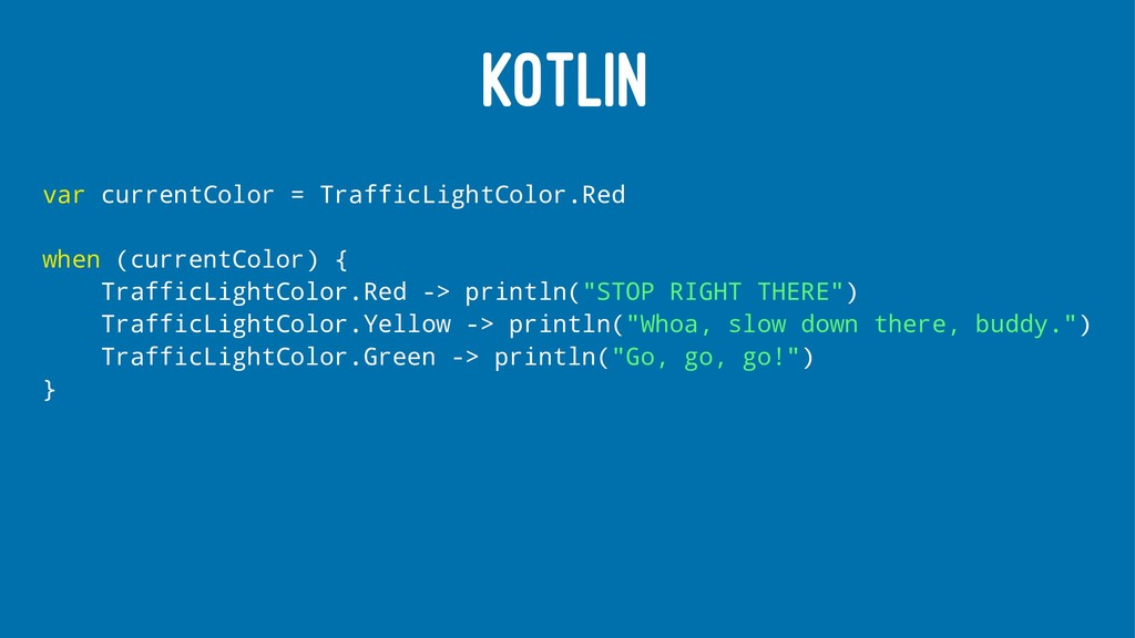 KOTLIN var currentColor = TrafficLightColor.Red...