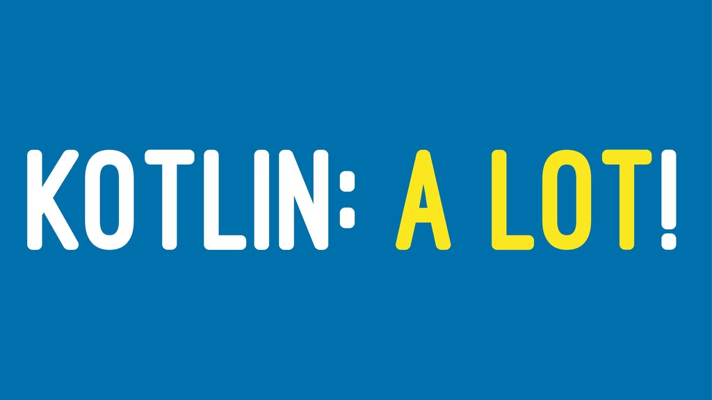 KOTLIN: A LOT!