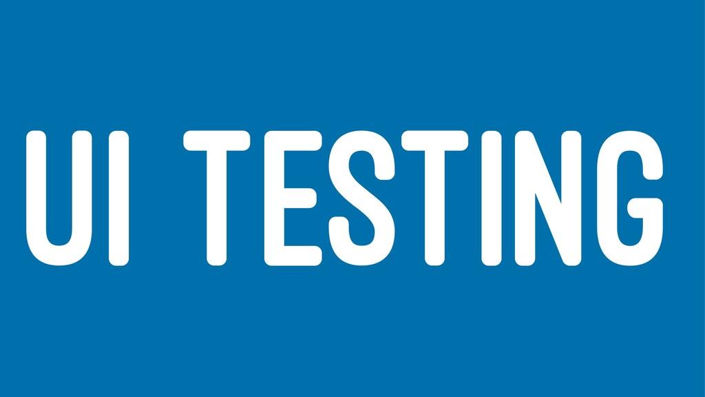 UI TESTING