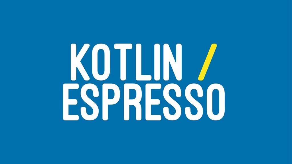 KOTLIN / ESPRESSO