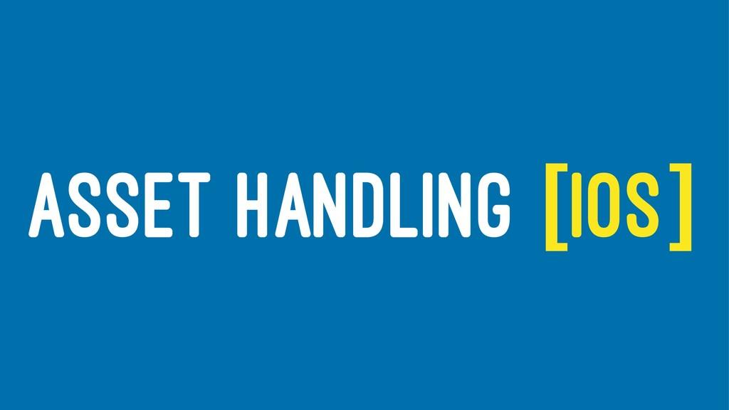 ASSET HANDLING [IOS]