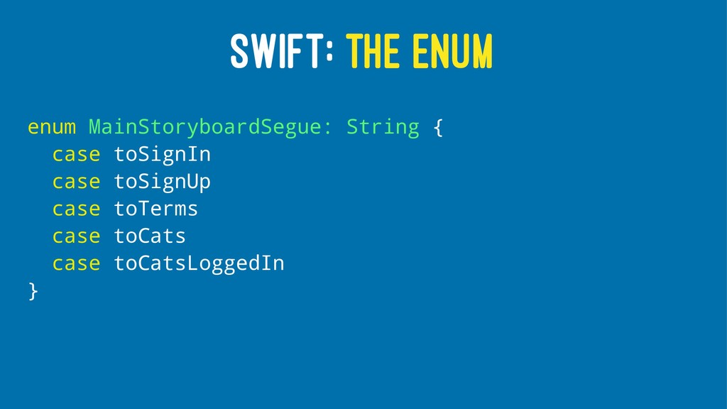 SWIFT: THE ENUM enum MainStoryboardSegue: Strin...