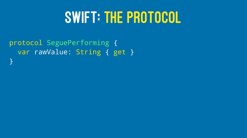 SWIFT: THE PROTOCOL protocol SeguePerforming { ...