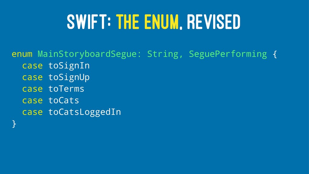 SWIFT: THE ENUM, REVISED enum MainStoryboardSeg...