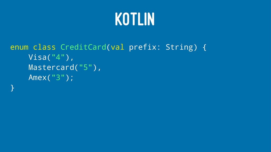 KOTLIN enum class CreditCard(val prefix: String...
