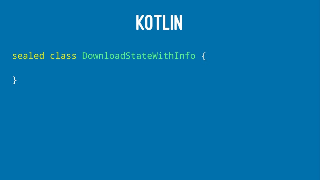 KOTLIN sealed class DownloadStateWithInfo { }
