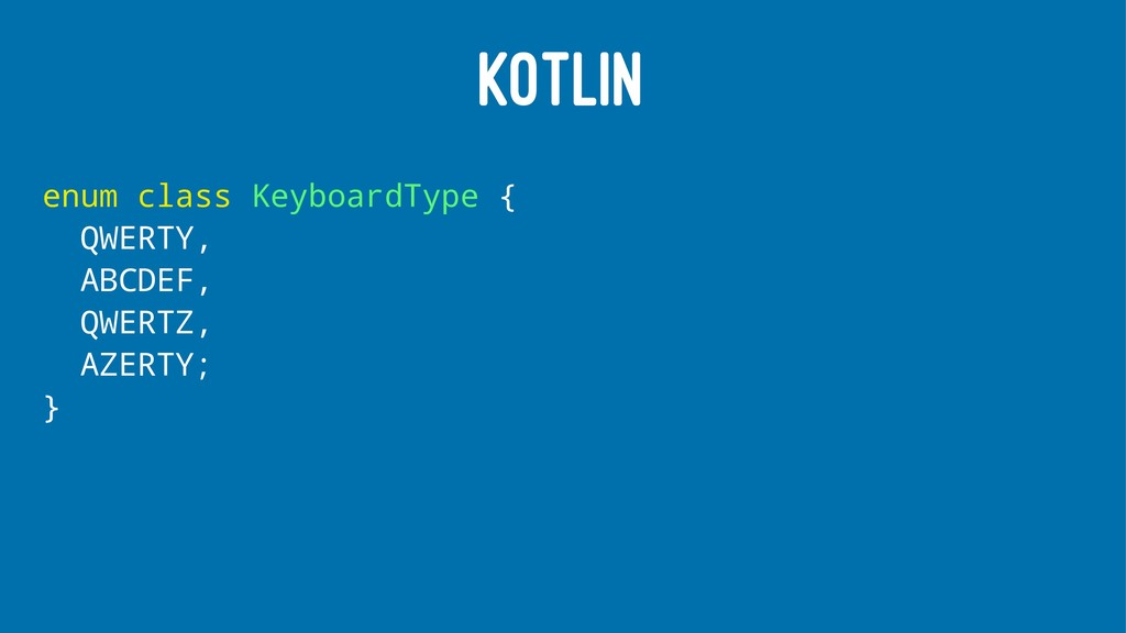 KOTLIN enum class KeyboardType { QWERTY, ABCDEF...