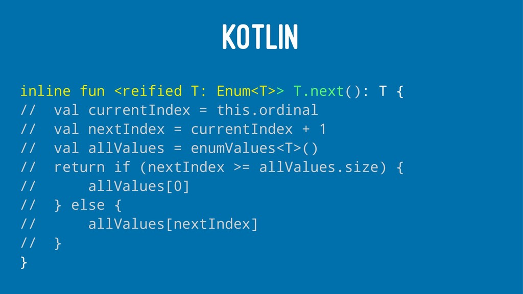 KOTLIN inline fun <reified T: Enum<T>> T.next()...