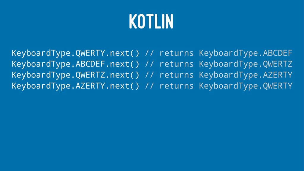 KOTLIN KeyboardType.QWERTY.next() // returns Ke...