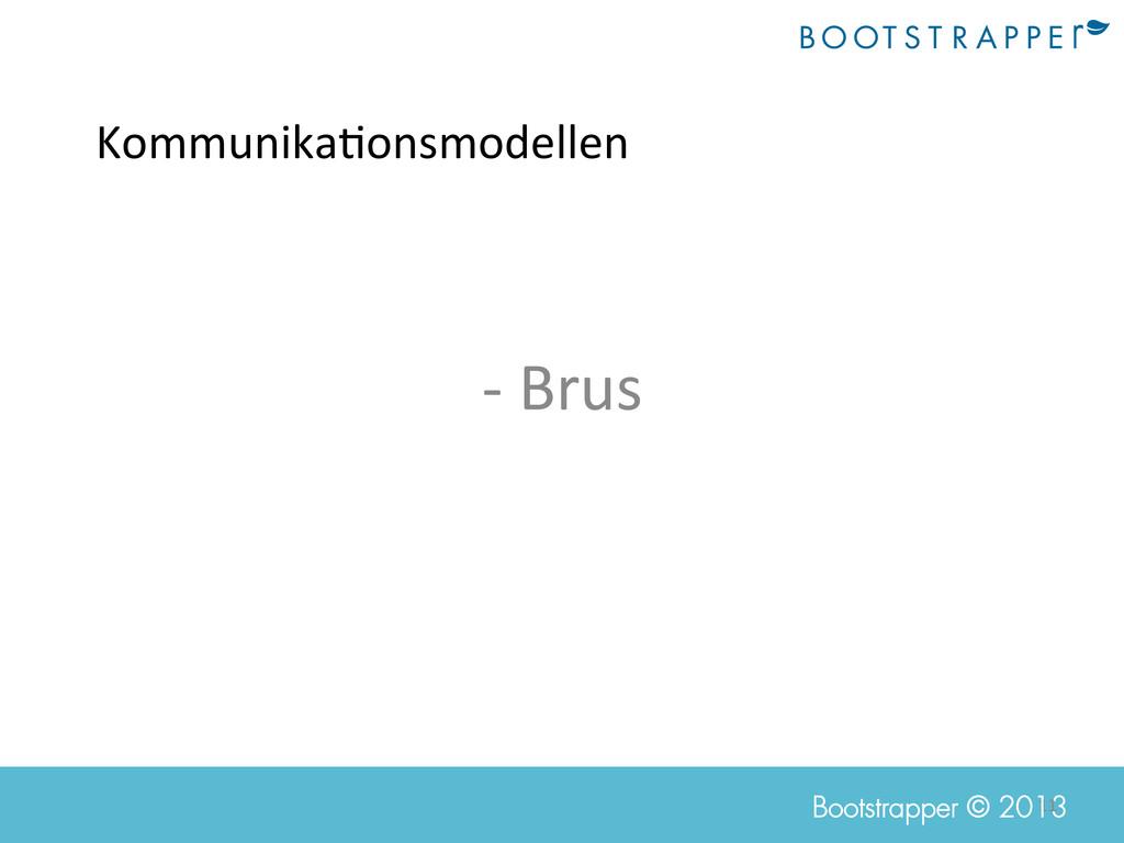 11  Bootstrapper © 2013 Kommunika;onsmodelle...
