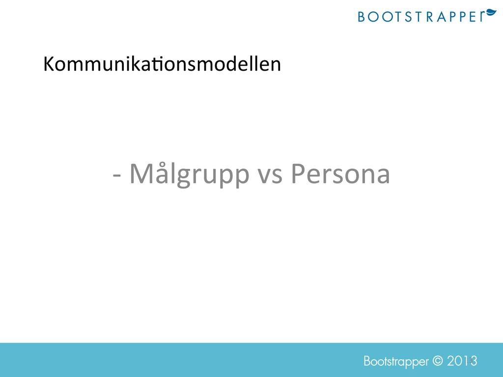 13  Bootstrapper © 2013 Kommunika;onsmodelle...