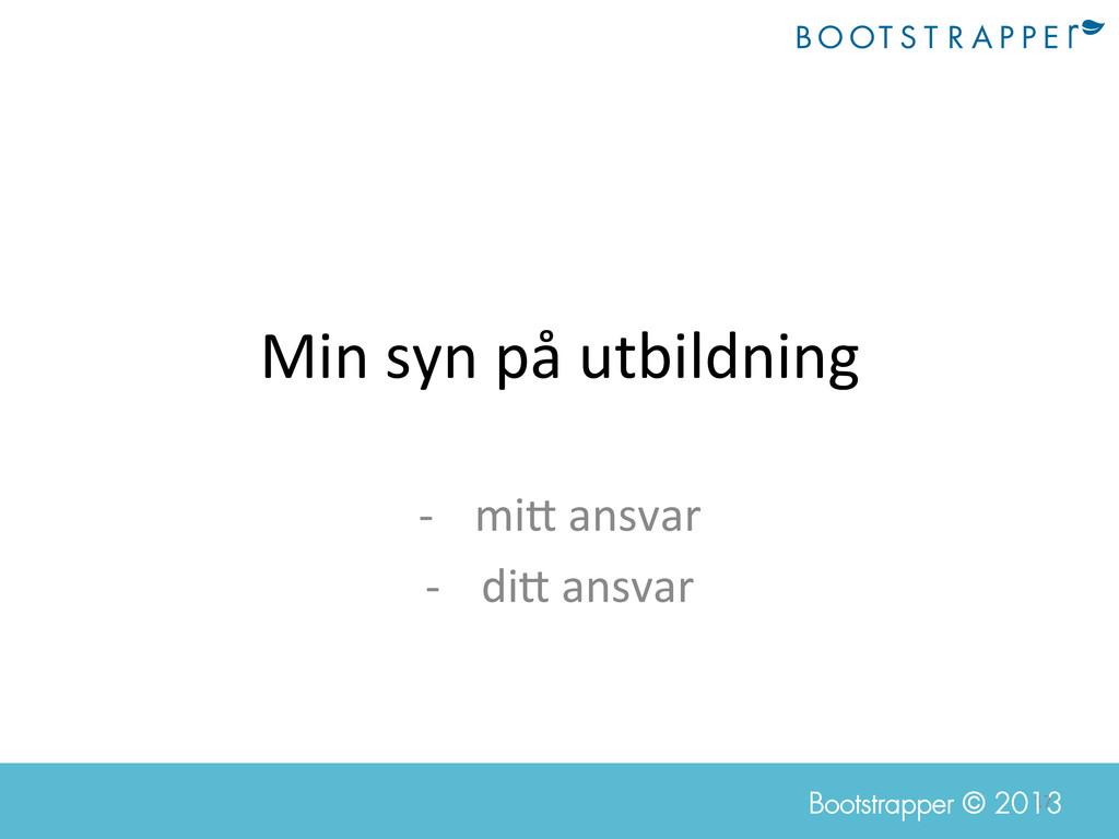 17  Bootstrapper © 2013 Min syn på ...