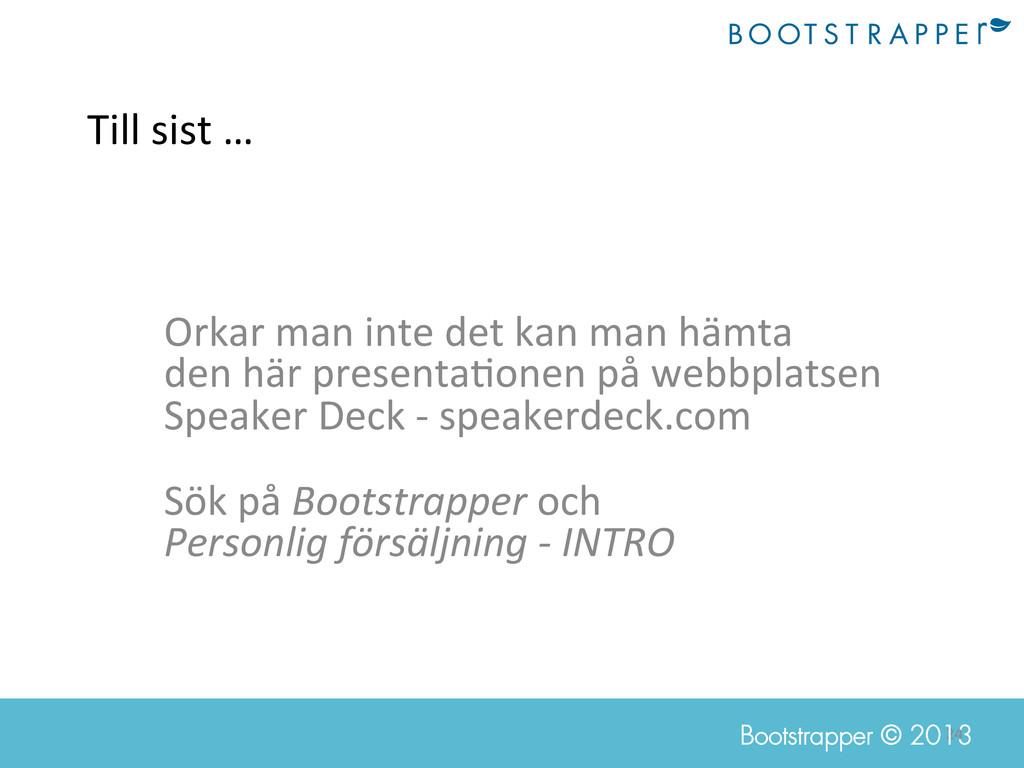 24  Bootstrapper © 2013 Till sist … ...