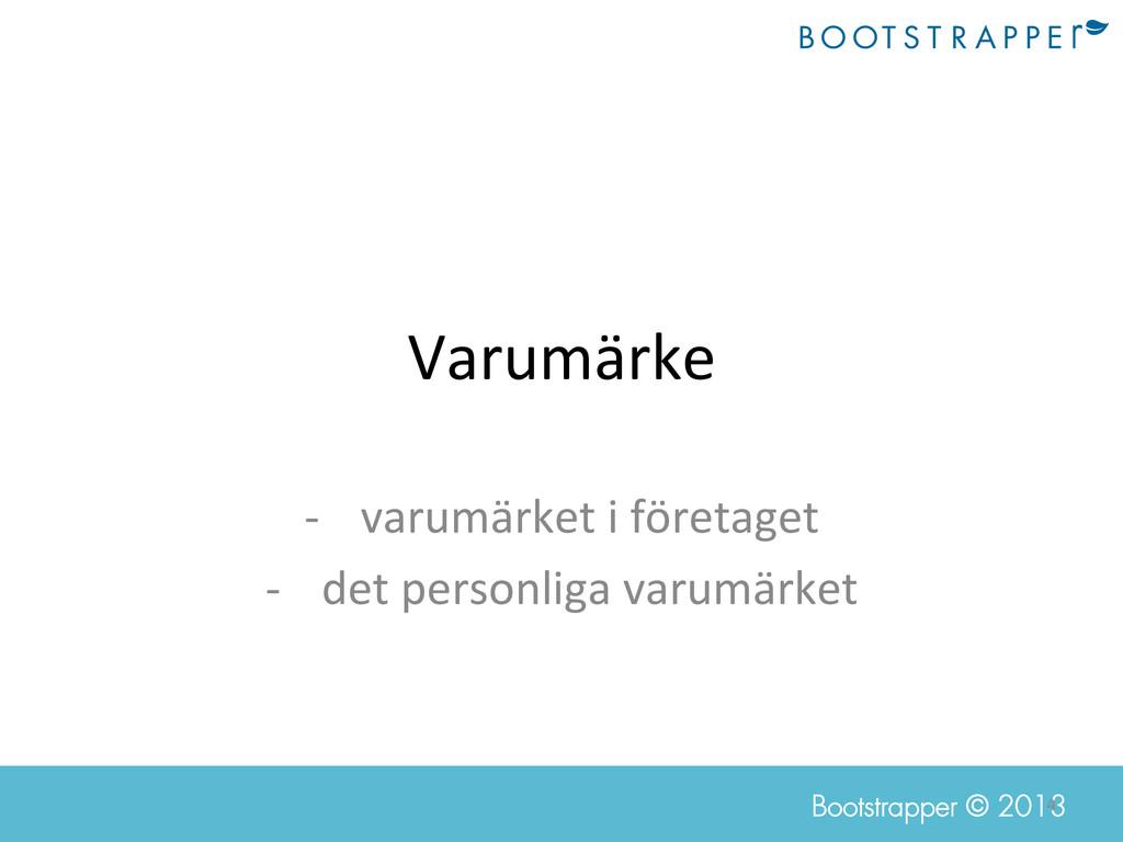 4  Bootstrapper © 2013 Varumärke  -‐ va...