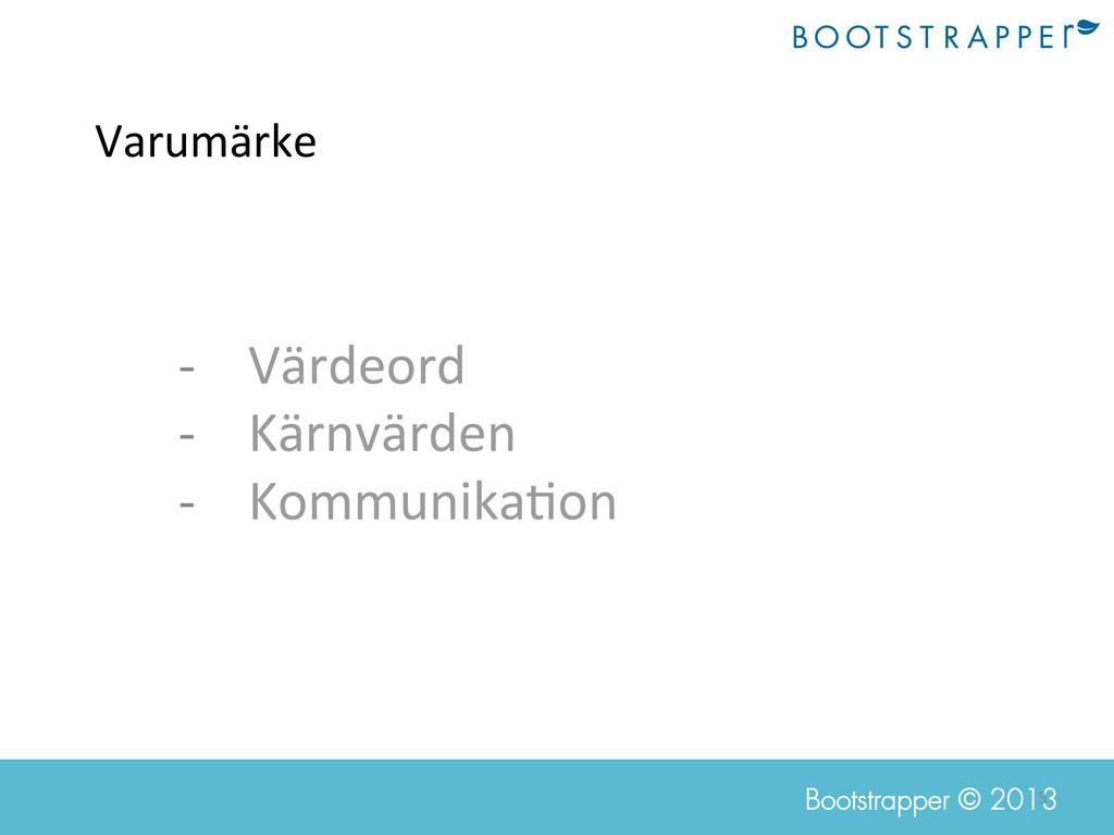 5  Bootstrapper © 2013 Varumärke  -‐ Vä...