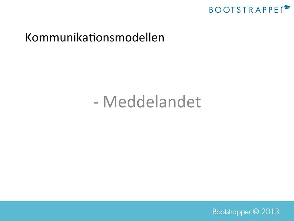 9  Bootstrapper © 2013 Kommunika;onsmodellen...