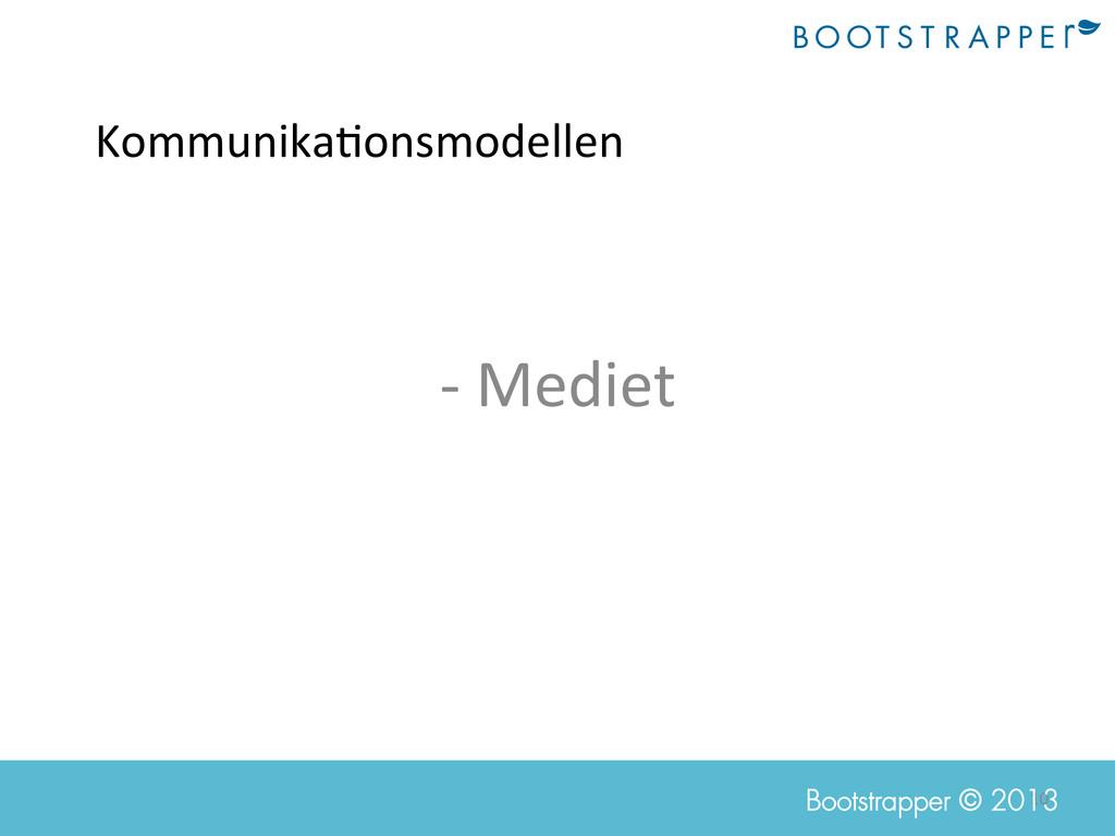 10  Bootstrapper © 2013 Kommunika;onsmodelle...