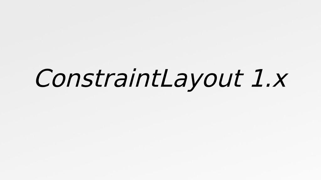 ConstraintLayout 1.x