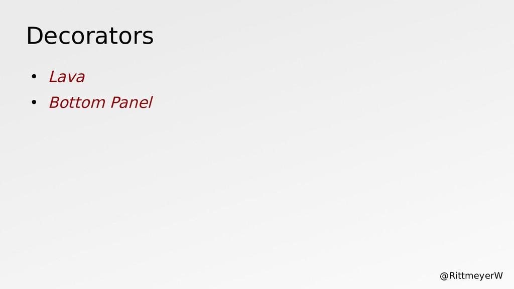 Decorators ● Lava ● Bottom Panel @RittmeyerW