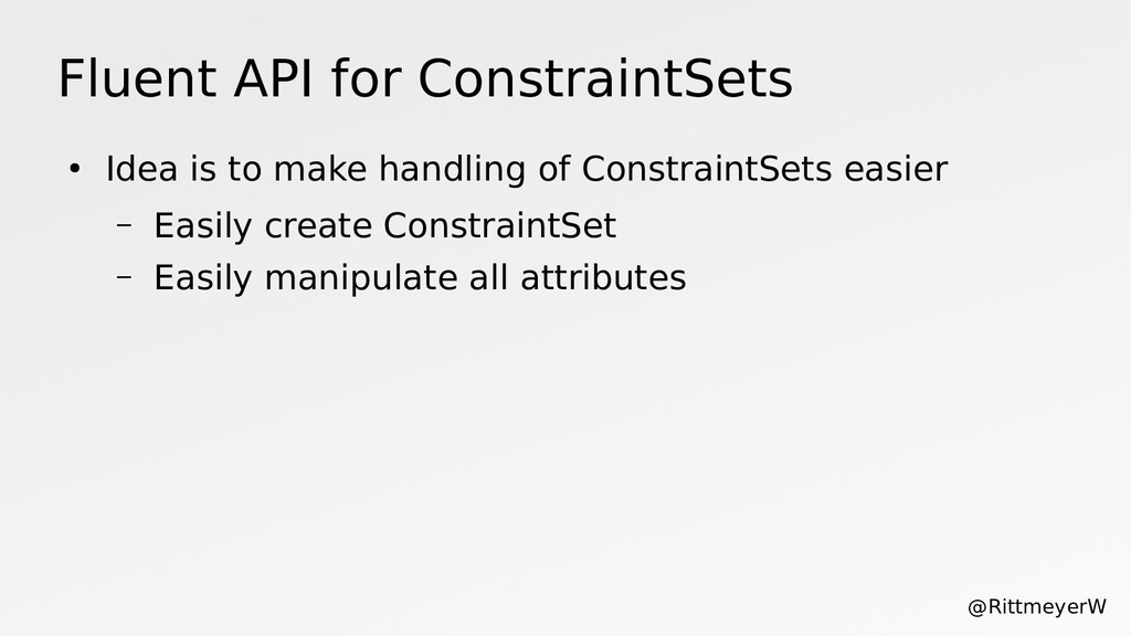 Fluent API for ConstraintSets ● Idea is to make...