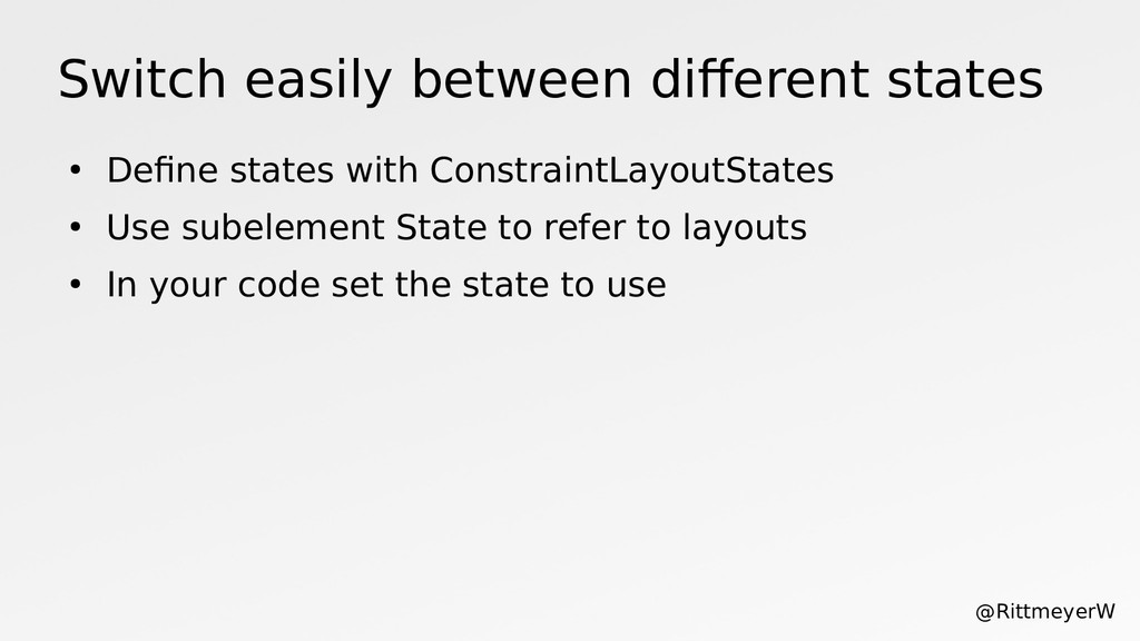 Switch easily between diferent states ● Define ...