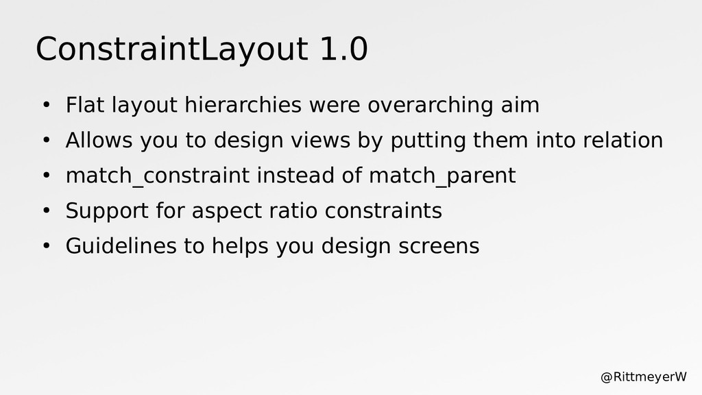 ConstraintLayout 1.0 ● Flat layout hierarchies ...