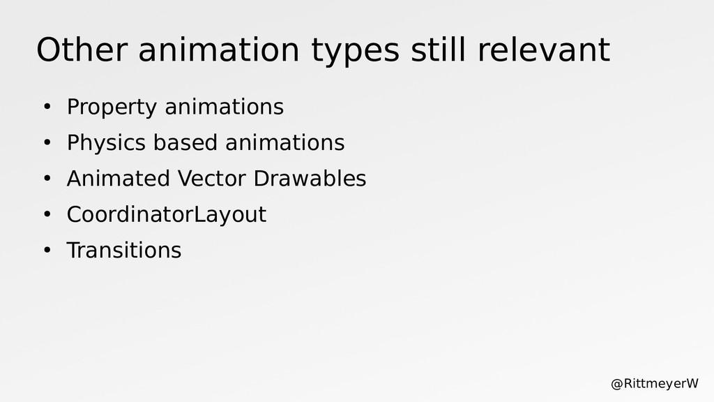 Other animation types still relevant ● Property...
