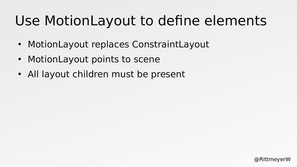 Use MotionLayout to define elements ● MotionLay...