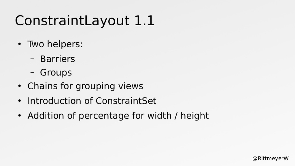 ConstraintLayout 1.1 ● Two helpers: – Barriers ...