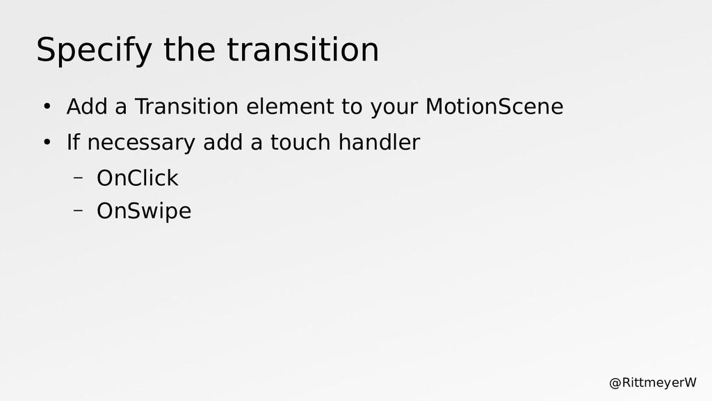 Specify the transition ● Add a Transition eleme...