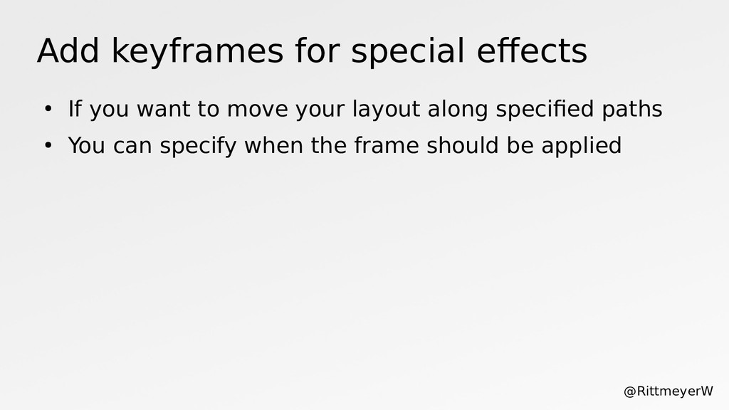 Add keyframes for special efects ● If you want ...