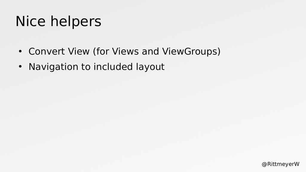 Nice helpers ● Convert View (for Views and View...