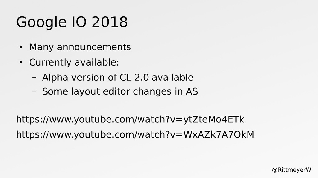 Google IO 2018 ● Many announcements ● Currently...