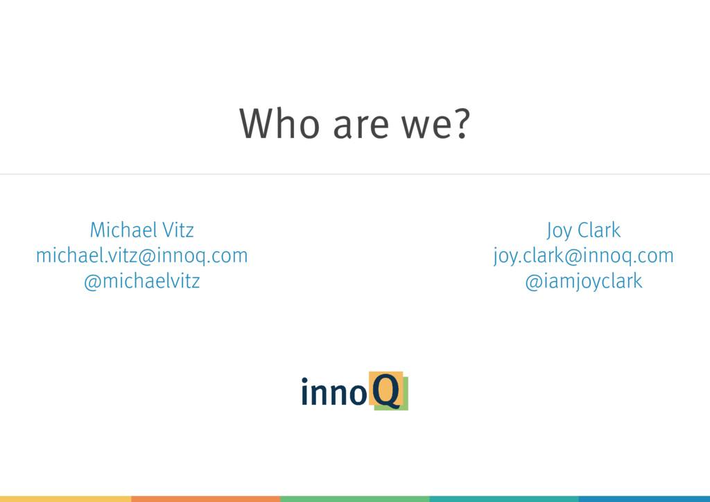 Who are we? Michael Vitz michael.vitz@innoq.com...