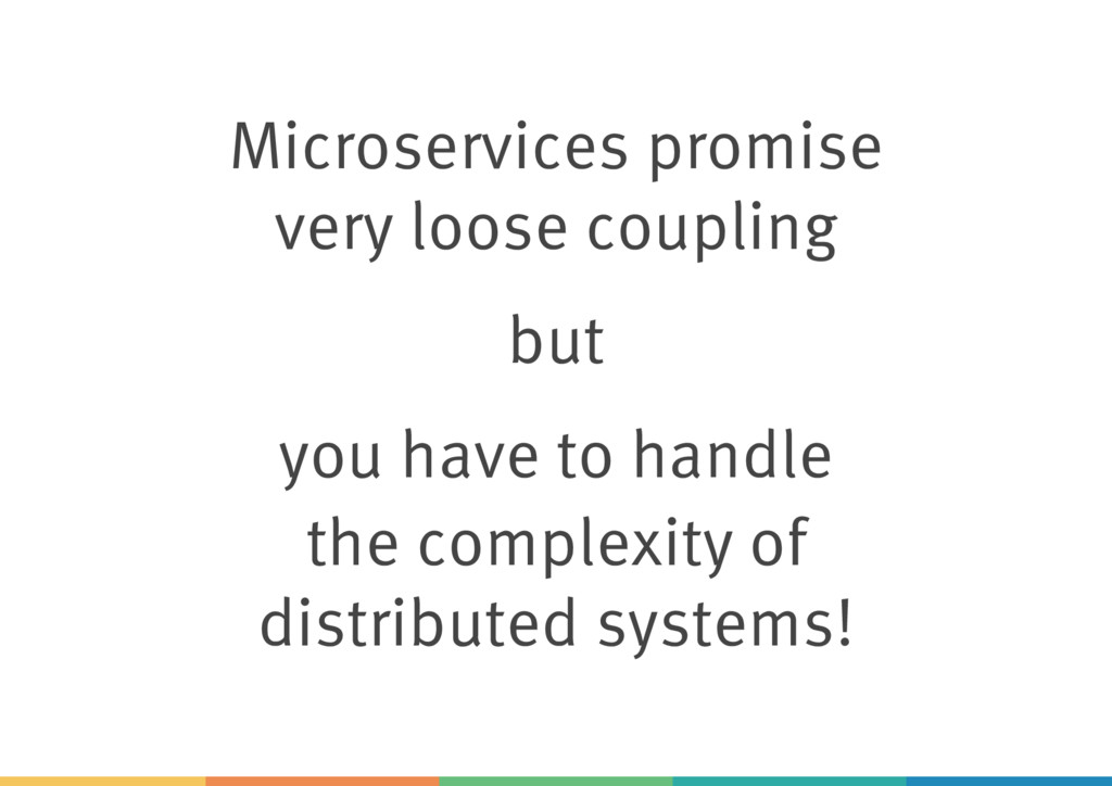 Microservices promise very loose coupling but y...
