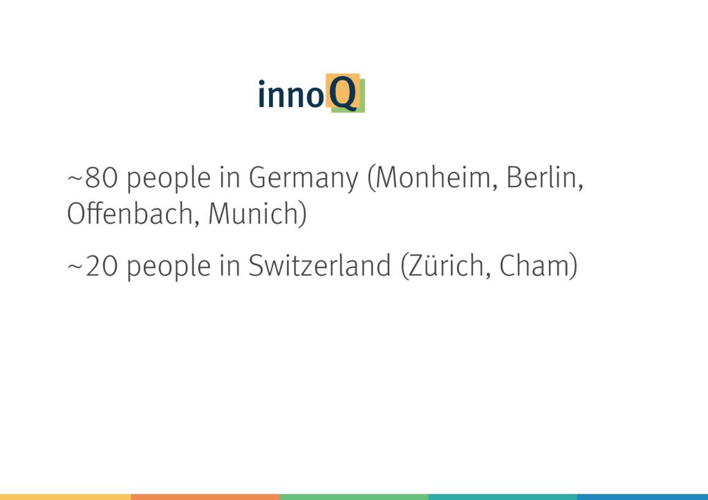 ~80 people in Germany (Monheim, Berlin, Offenbac...