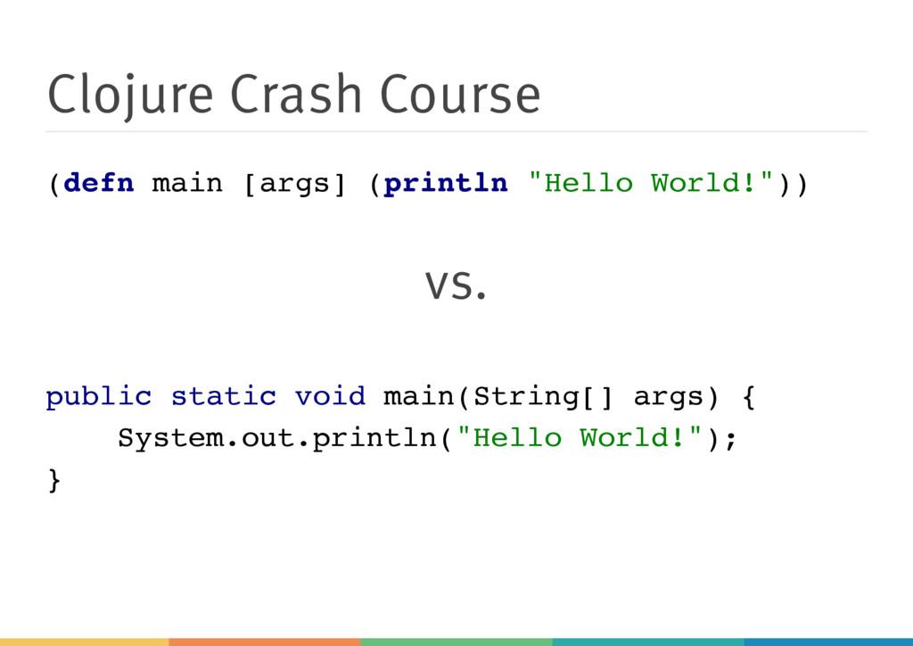 Clojure Crash Course ( d e f n m a i n [ a r g ...