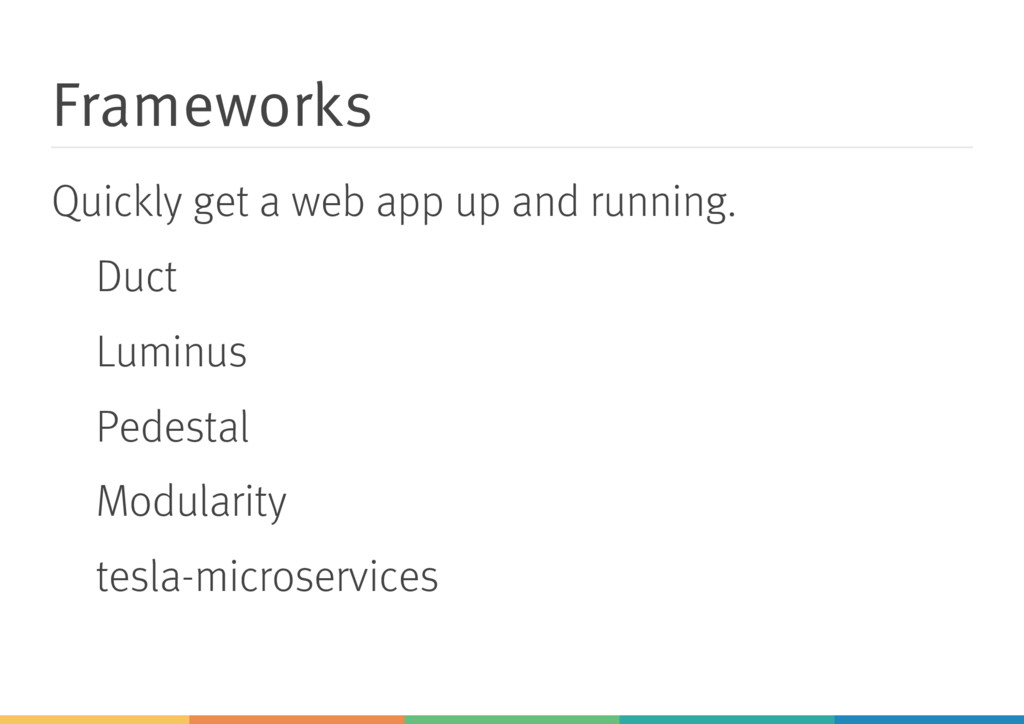 Frameworks Quickly get a web app up and running...