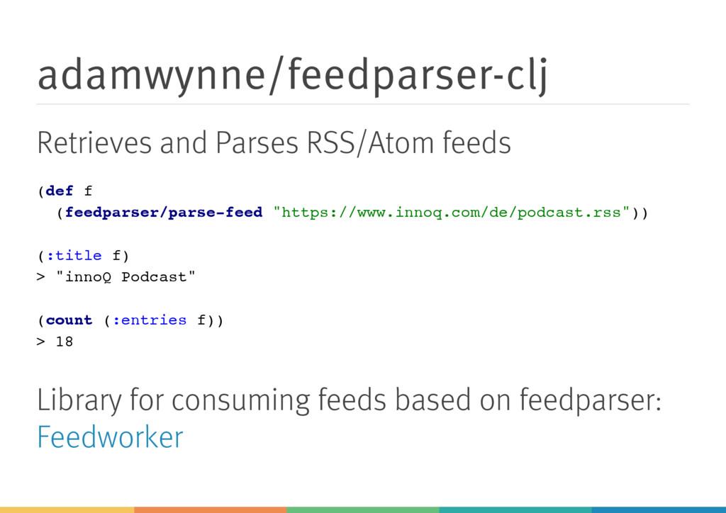 adamwynne/feedparser-clj Retrieves and Parses R...