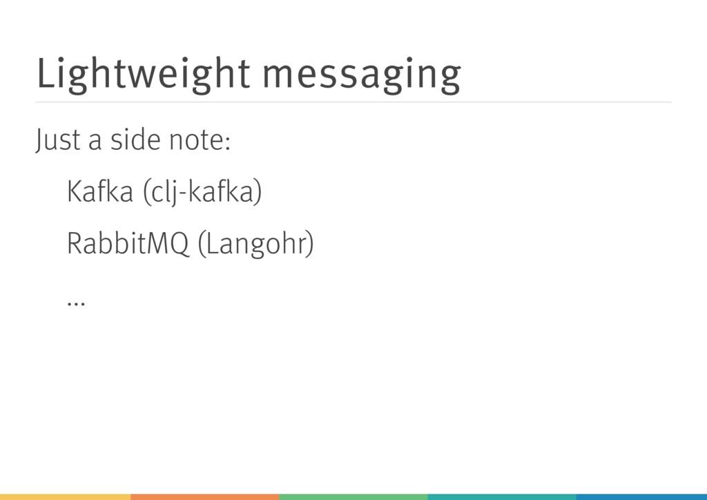 Lightweight messaging Just a side note: Kafka (...