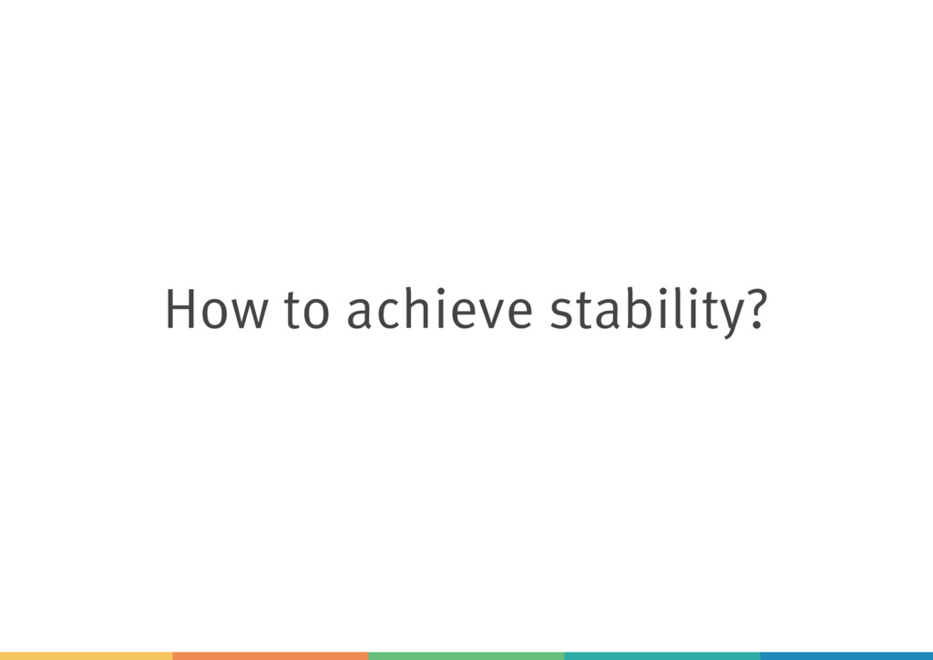 How to achieve stability?