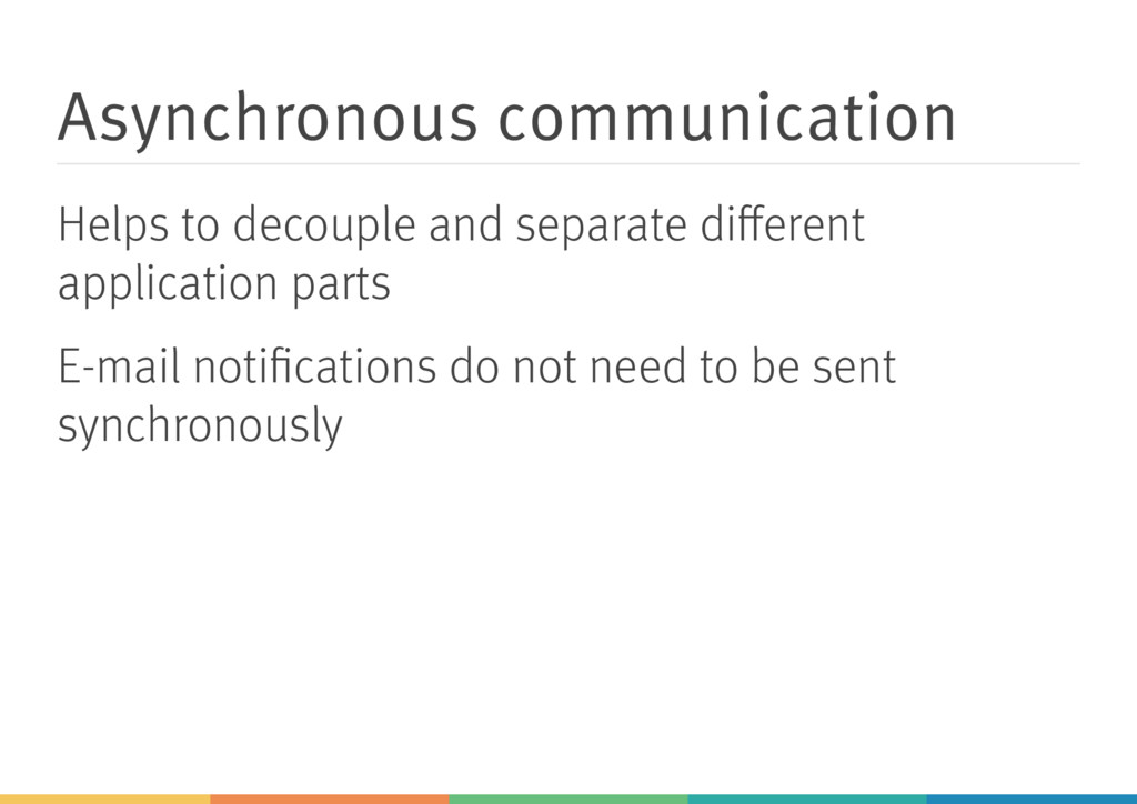Asynchronous communication Helps to decouple an...