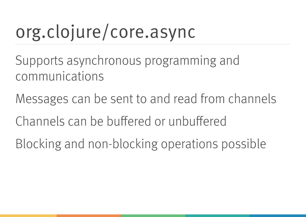 org.clojure/core.async Supports asynchronous pr...