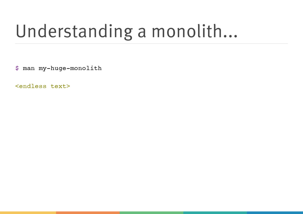 Understanding a monolith... $ m a n m y - h u g...