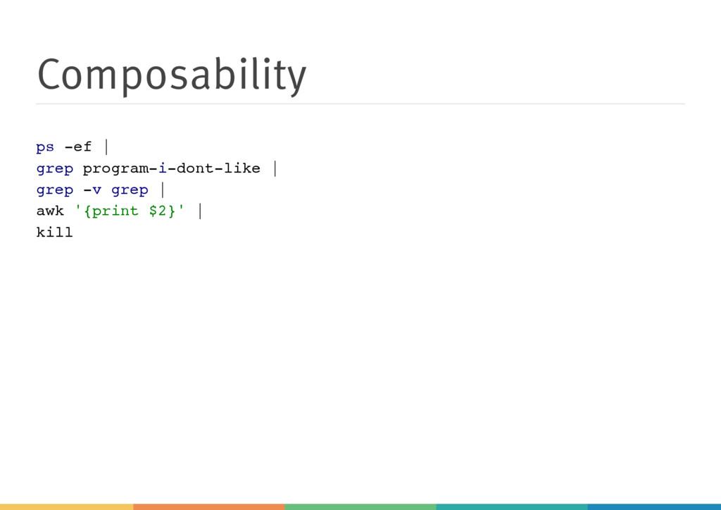 Composability p s - e f | g r e p p r o g r a m...