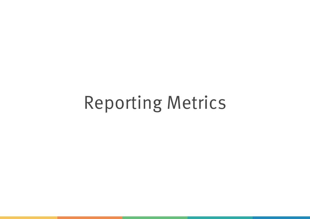 Reporting Metrics