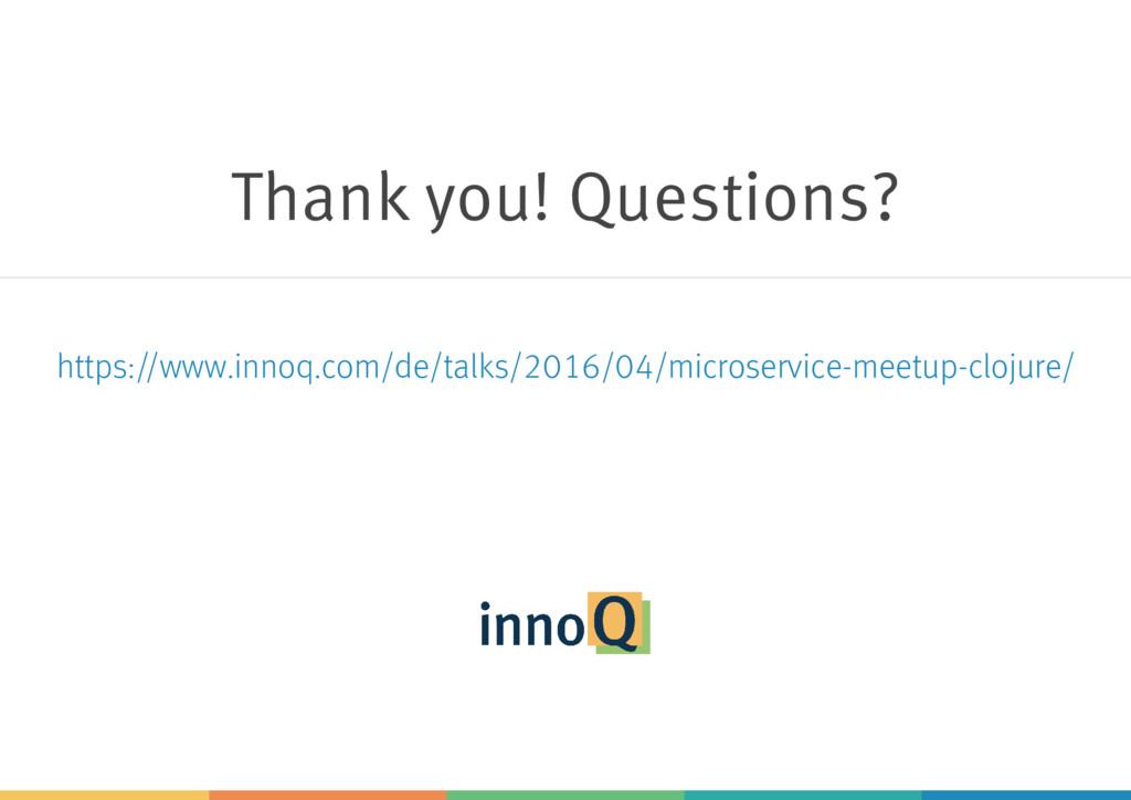 Thank you! Questions? https://www.innoq.com/de/...