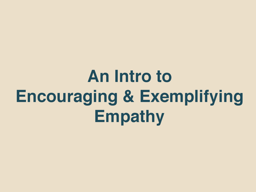 An Intro to Encouraging & Exemplifying Empathy